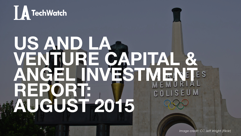 LATechWatch August 2015 Los Angeles and US Venture Capital & Angel Investment Report.002