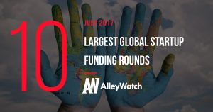 The 10 Largest Global Startup Funding Rounds of July 2017