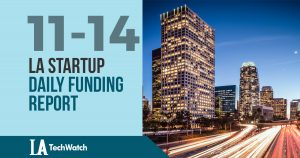 The LA TechWatch LA Startup Daily Funding Report: 11/14/17