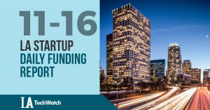 The LA TechWatch LA Startup Daily Funding Report: 11/16/17
