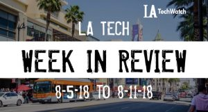 LA Tech Week in Review: 8/5/18-8/11/18