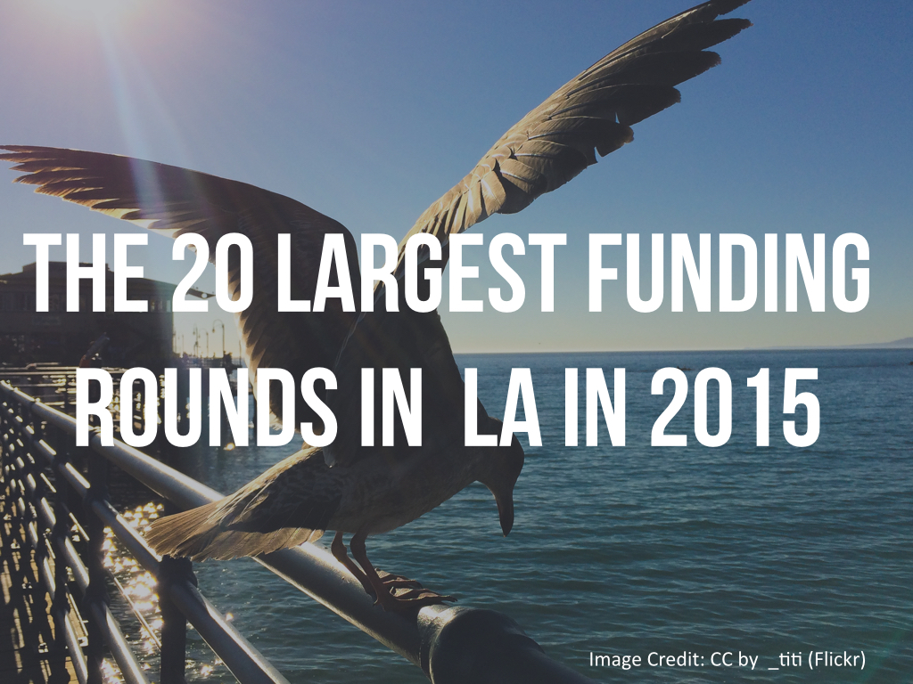 The 20 Largest Funding Rounds in LA.001