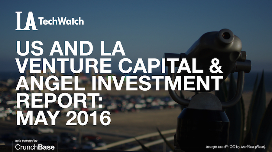 LA TechWatch May 2016 and US Venture Capital & Angel Investment Report.002