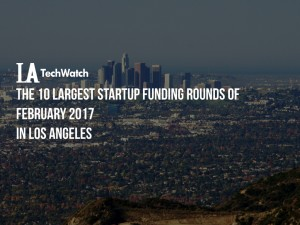These are the 10 LA Startups That Raised the Most Amount of Capital in February
