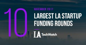 The 10 Largest LA Startup Funding Rounds of November 2017