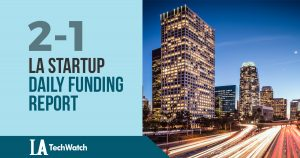 The LA TechWatch Startup Daily Funding Report: 2/1/18