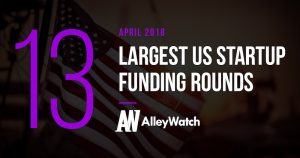 The 13 Largest US Startup Funding Rounds of April 2018