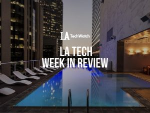 LA Tech Week in Review: 7/15/18-7/21/18