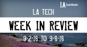 LA Tech Week in Review: 9/2/18-9/8/18