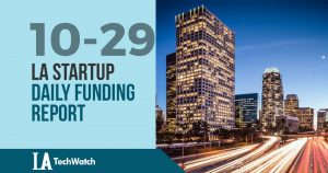 The LA TechWatch Startup Daily Funding Report: 10/29/18
