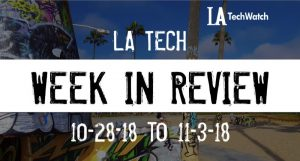 LA Tech Week in Review: 10/28/18-11/3/18