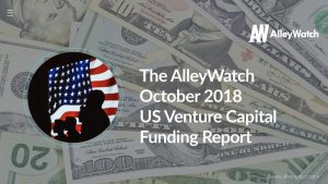 The AlleyWatch October 2018 US Venture Capital Funding Report
