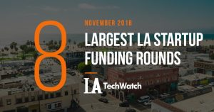 These are the 8 Largest LA Startup Funding Rounds for November 2018