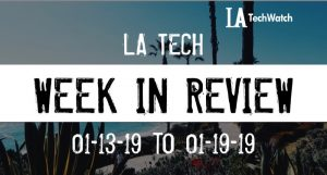 LA Tech Week in Review: 1/13/19-1/19/19