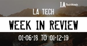 LA Tech Week in Review: 1/6/19-1/12/19