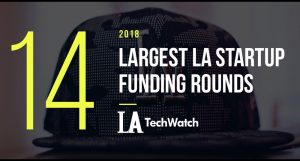 These LA Startups Raised the 14 Largest Funding Rounds in 2018