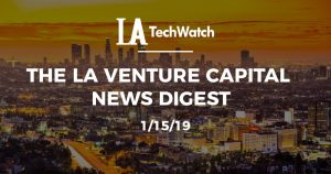 The LA Venture Capital News Digest: 1/15/19
