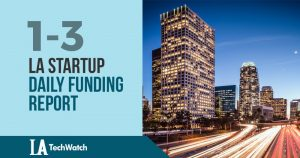 The LA TechWatch Startup Daily Funding Report: 1/3/19