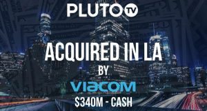 Viacom Acquires Streaming TV Platform Pluto TV for $340M in Cash