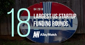 These are the 18 Largest US Startup Funding Rounds for Q4 2018