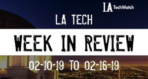 LA Tech Week in Review: 2/10/19-2/16/19