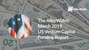 The AlleyWatch March 2019 US Venture Capital Funding Report