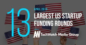 These are the 13 Largest US Tech Startup Funding Rounds of April 2019